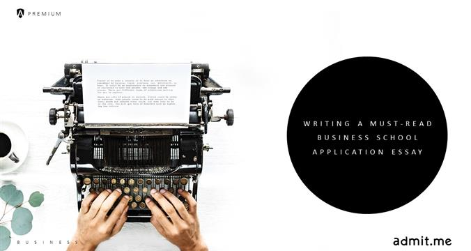 How to Write a Must-Read Business School Application Essay